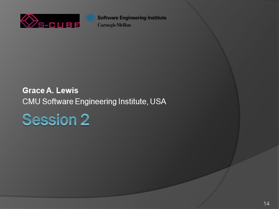 14 Grace A. Lewis CMU Software Engineering Institute, USA