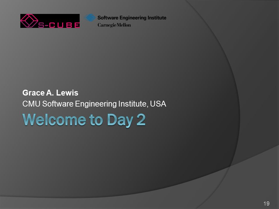 19 Grace A. Lewis CMU Software Engineering Institute, USA