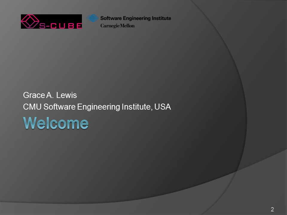 2 Grace A. Lewis CMU Software Engineering Institute, USA