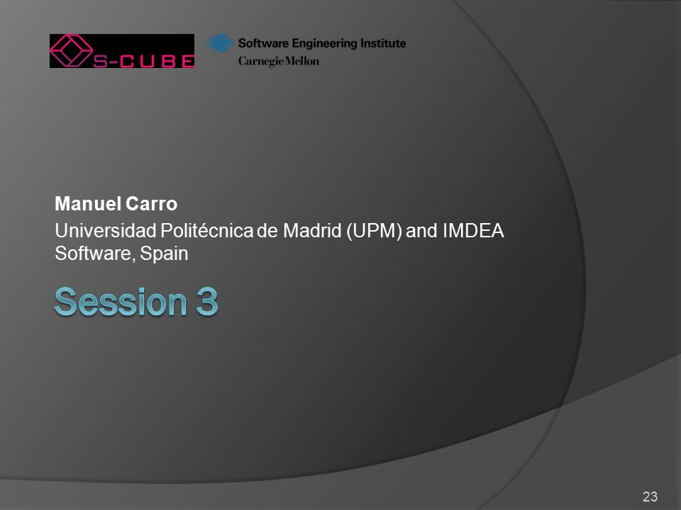 23 Manuel Carro Universidad Politécnica de Madrid (UPM) and IMDEA Software, Spain