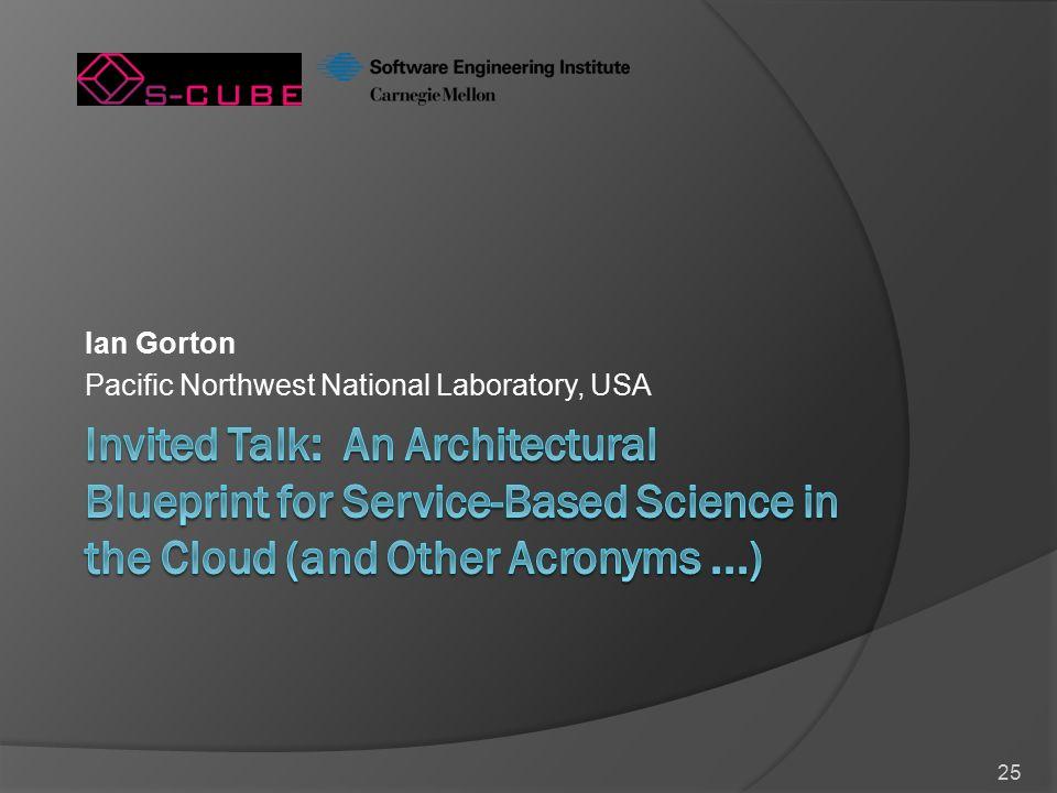 25 Ian Gorton Pacific Northwest National Laboratory, USA