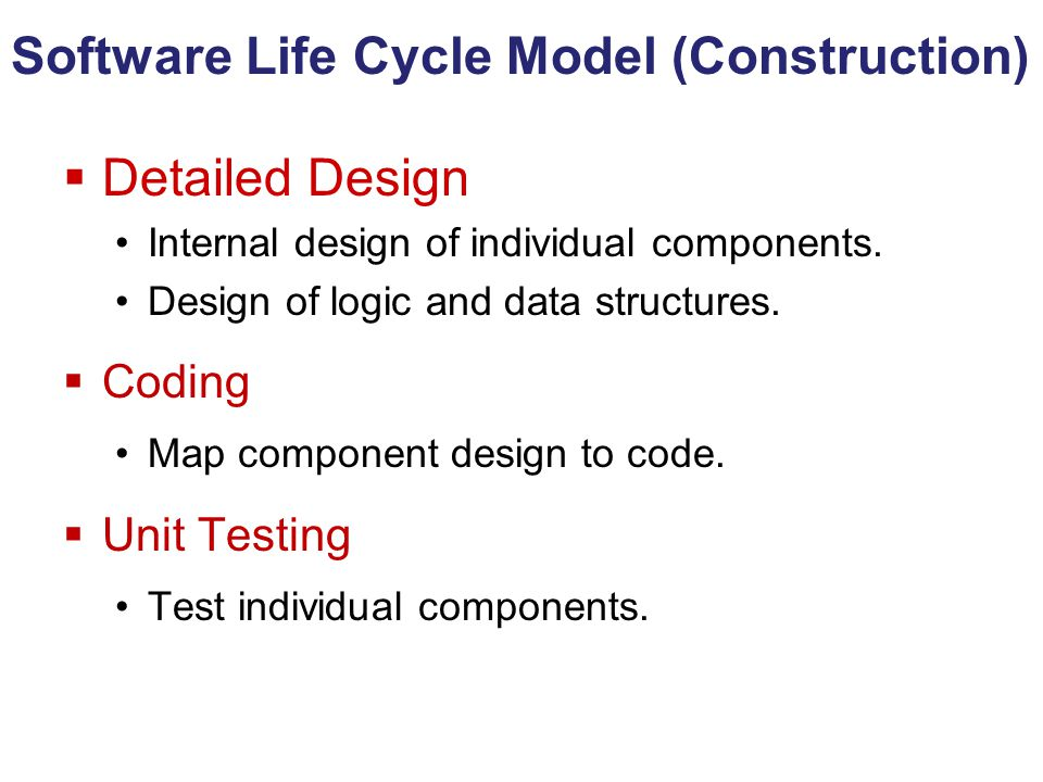 Software Life Cycle Model (Construction)  Detailed Design Internal design of individual components.