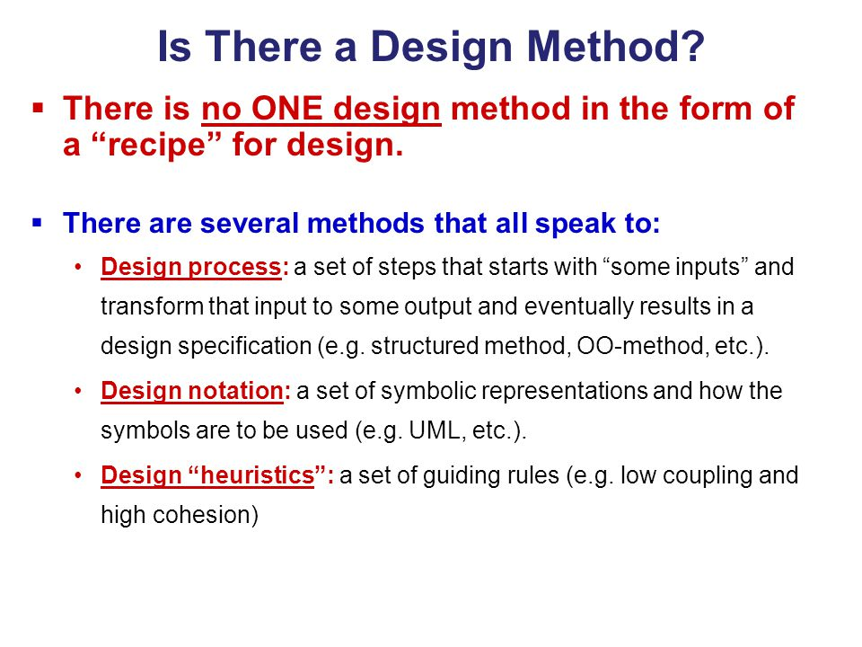Is There a Design Method. There is no ONE design method in the form of a recipe for design.