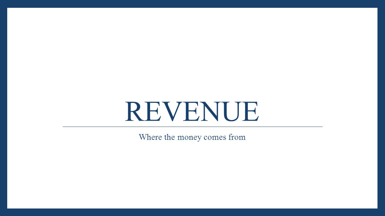 REVENUE Where the money comes from