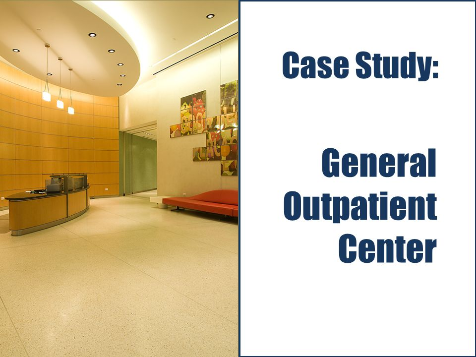 The Office of Performance Improvement, © 2012 The University of Texas MD Anderson Cancer Center General Outpatient Center Case Study: