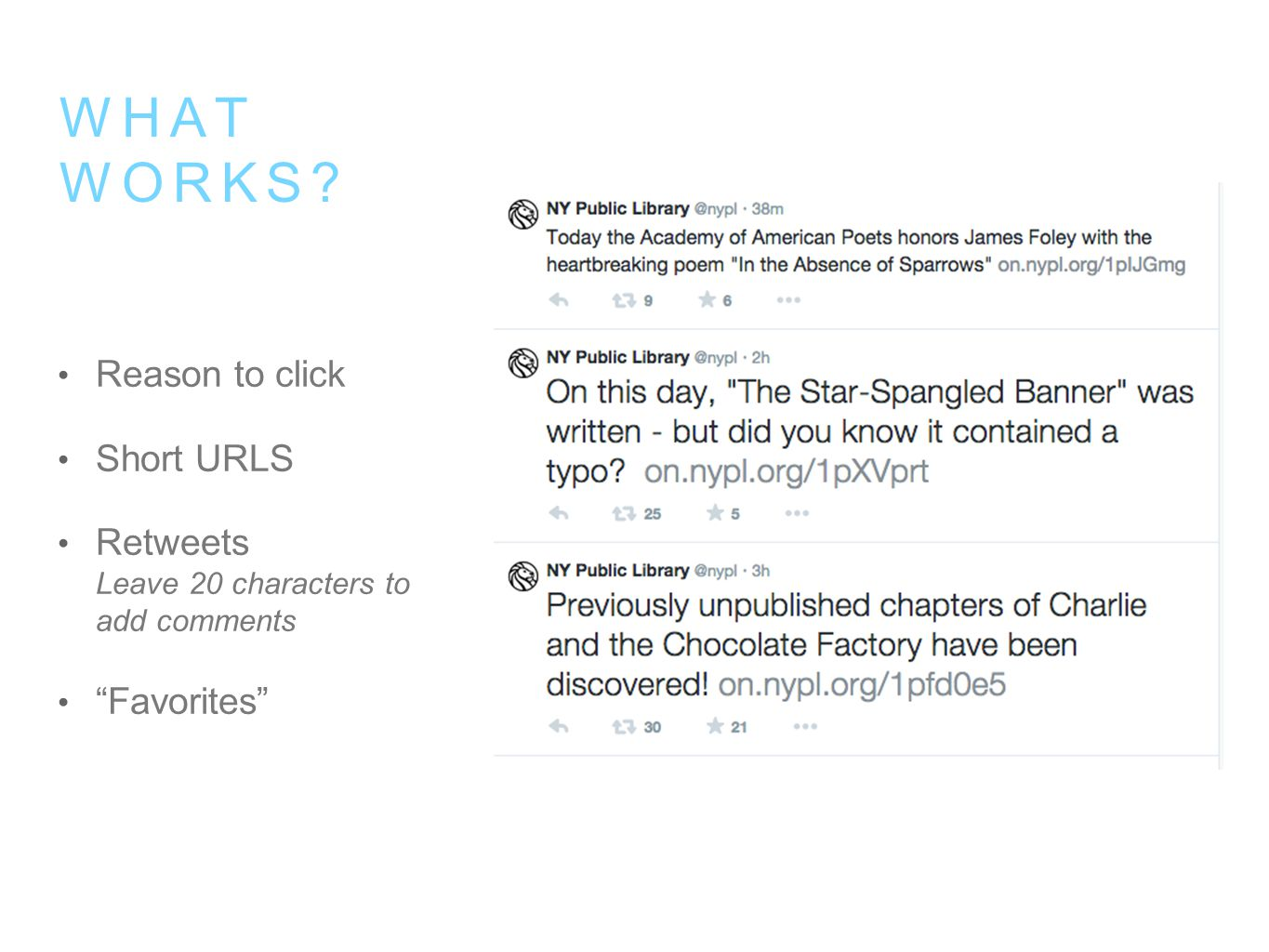 Reason to click Short URLS Retweets Leave 20 characters to add comments Favorites WHAT WORKS
