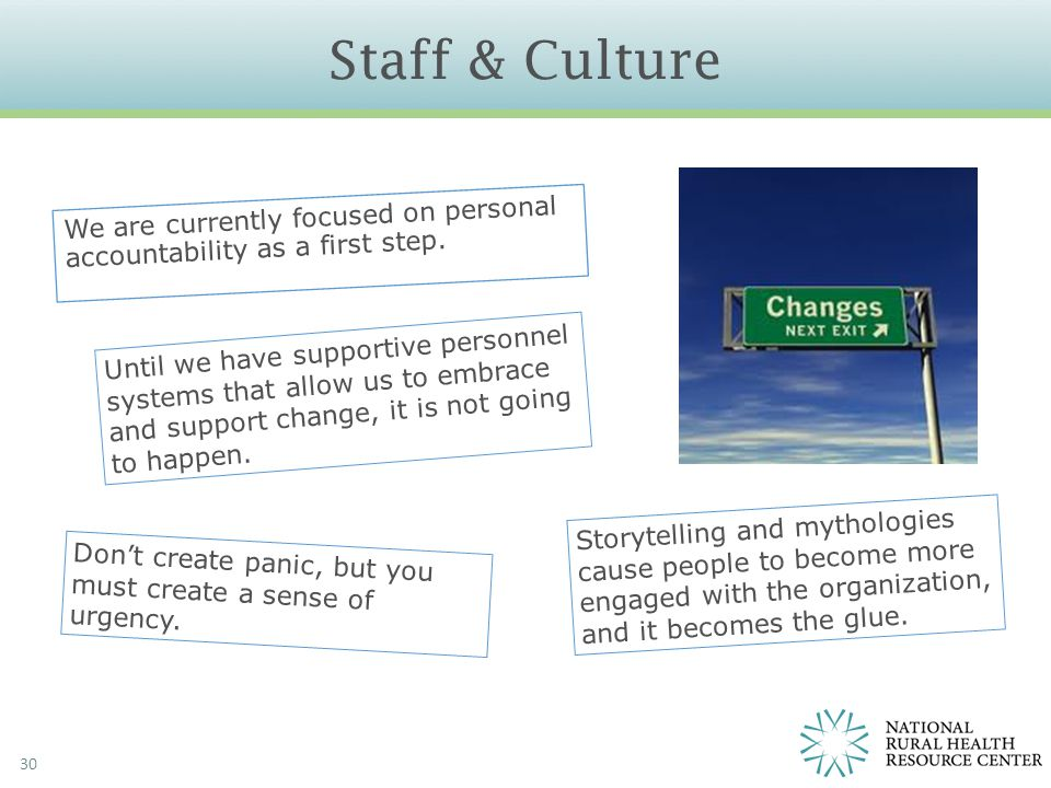 Staff & Culture 30 We are currently focused on personal accountability as a first step. Don't create panic, but you must create a sense of urgency. Un