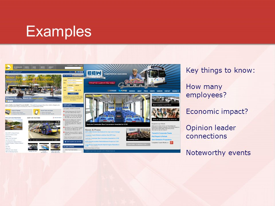 Examples Key things to know: How many employees? Economic impact? Opinion leader connections Noteworthy events