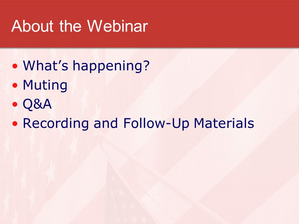 About the Webinar What's happening Muting Q&A Recording and Follow-Up Materials
