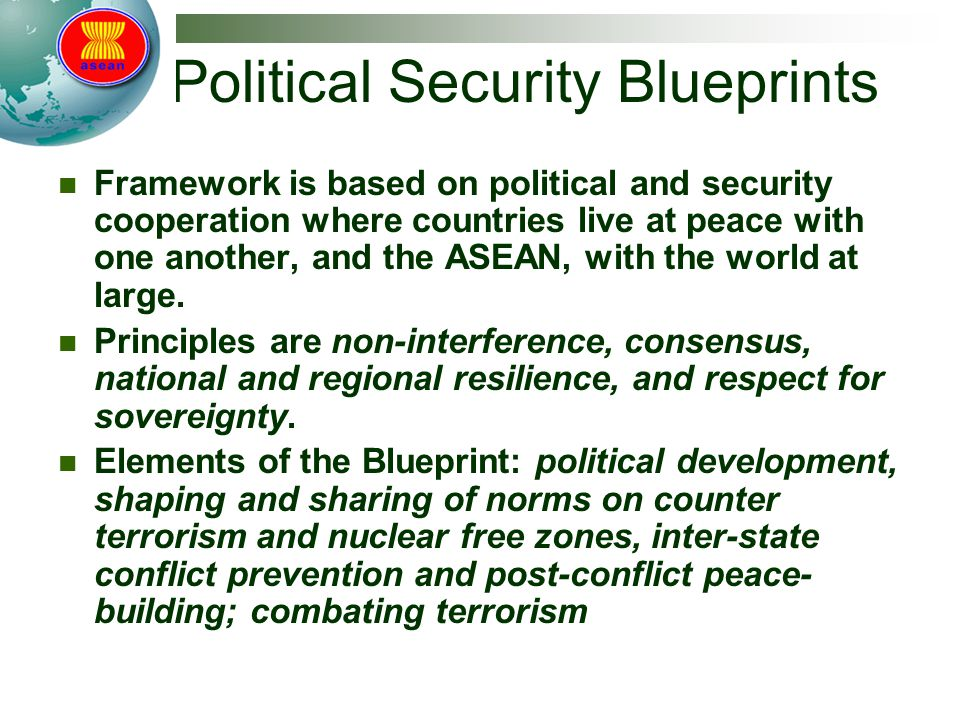 Political Security Blueprints Framework is based on political and security cooperation where countries live at peace with one another, and the ASEAN, with the world at large.