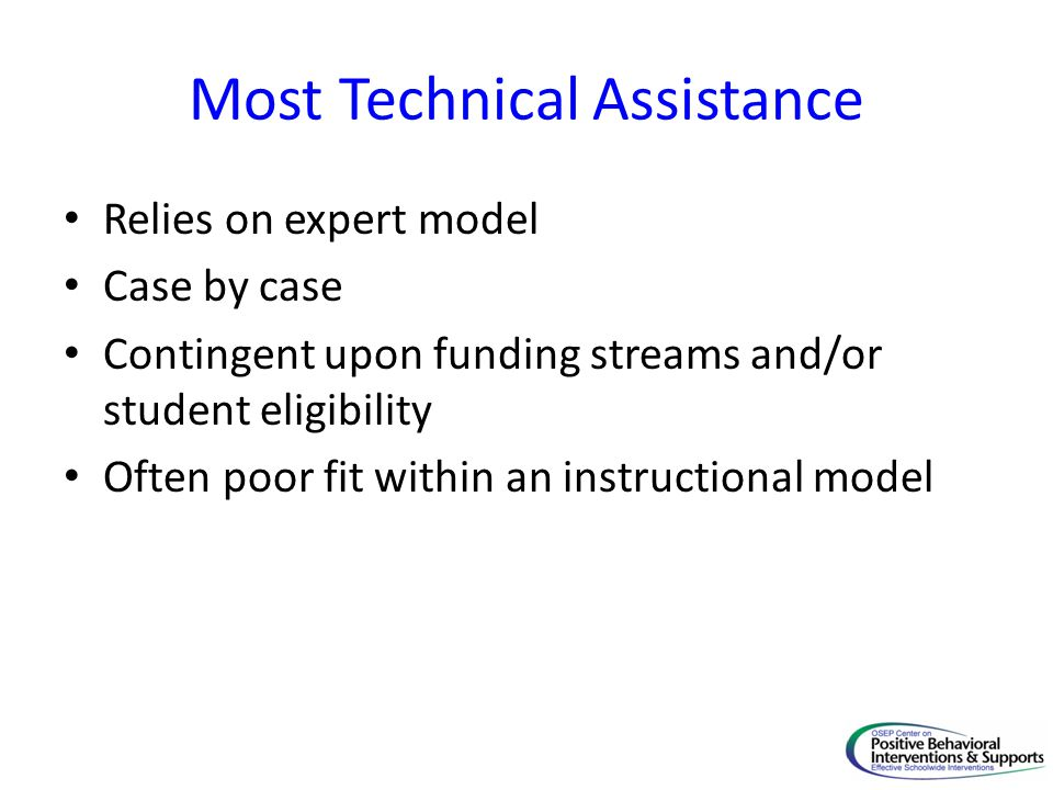 Most Technical Assistance Relies on expert model Case by case Contingent upon funding streams and/or student eligibility Often poor fit within an inst