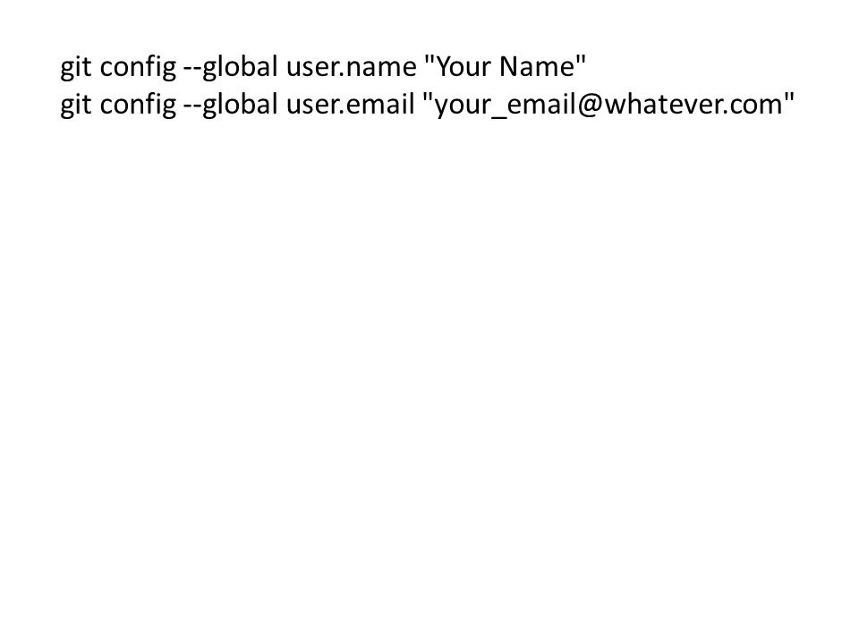 git config --global user.name Your Name git config --global user.email your_email@whatever.com