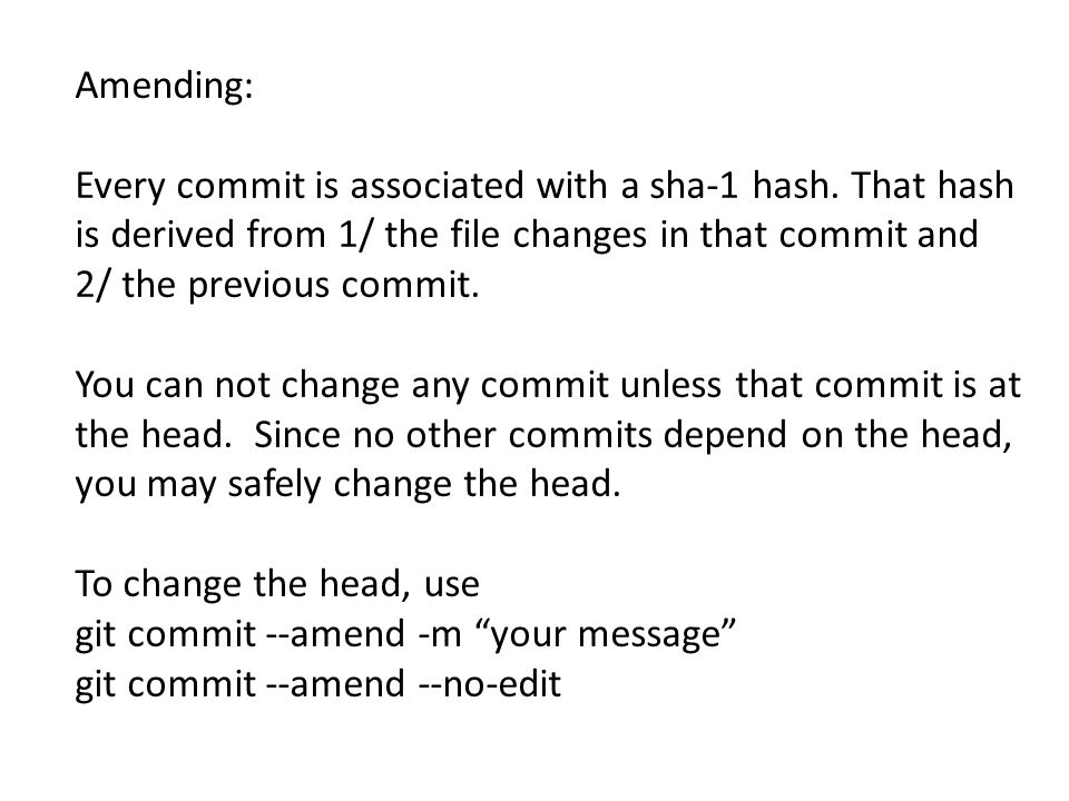 Amending: Every commit is associated with a sha-1 hash.