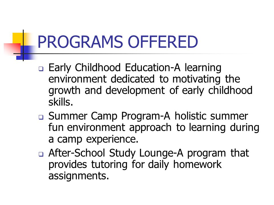 PROGRAMS OFFERED  Early Childhood Education-A learning environment dedicated to motivating the growth and development of early childhood skills.