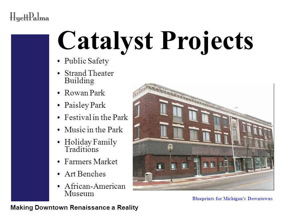 Making Downtown Renaissance a Reality Catalyst Projects Blueprints for Michigan s Downtowns Public Safety Strand Theater Building Rowan Park Paisley Park Festival in the Park Music in the Park Holiday Family Traditions Farmers Market Art Benches African-American Museum
