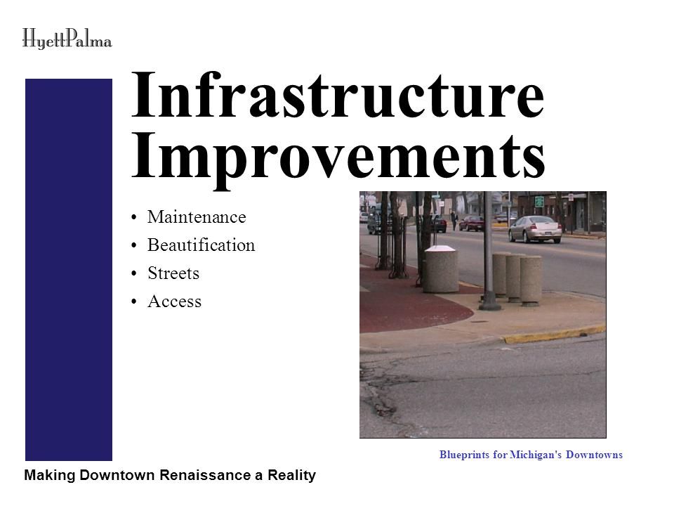Making Downtown Renaissance a Reality Infrastructure Improvements Blueprints for Michigan s Downtowns Maintenance Beautification Streets Access
