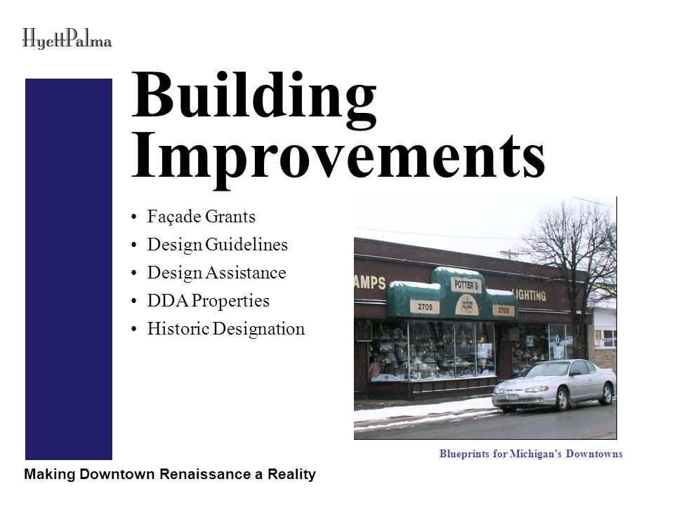 Making Downtown Renaissance a Reality Building Improvements Blueprints for Michigan s Downtowns Façade Grants Design Guidelines Design Assistance DDA Properties Historic Designation