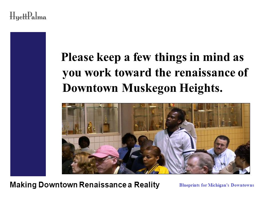 Making Downtown Renaissance a Reality Downtown Muskegon Heights Today Blueprints for Pennsylvania's Downtowns Blueprints for Michigan s Downtowns Overview Desires Concerns Image Approach
