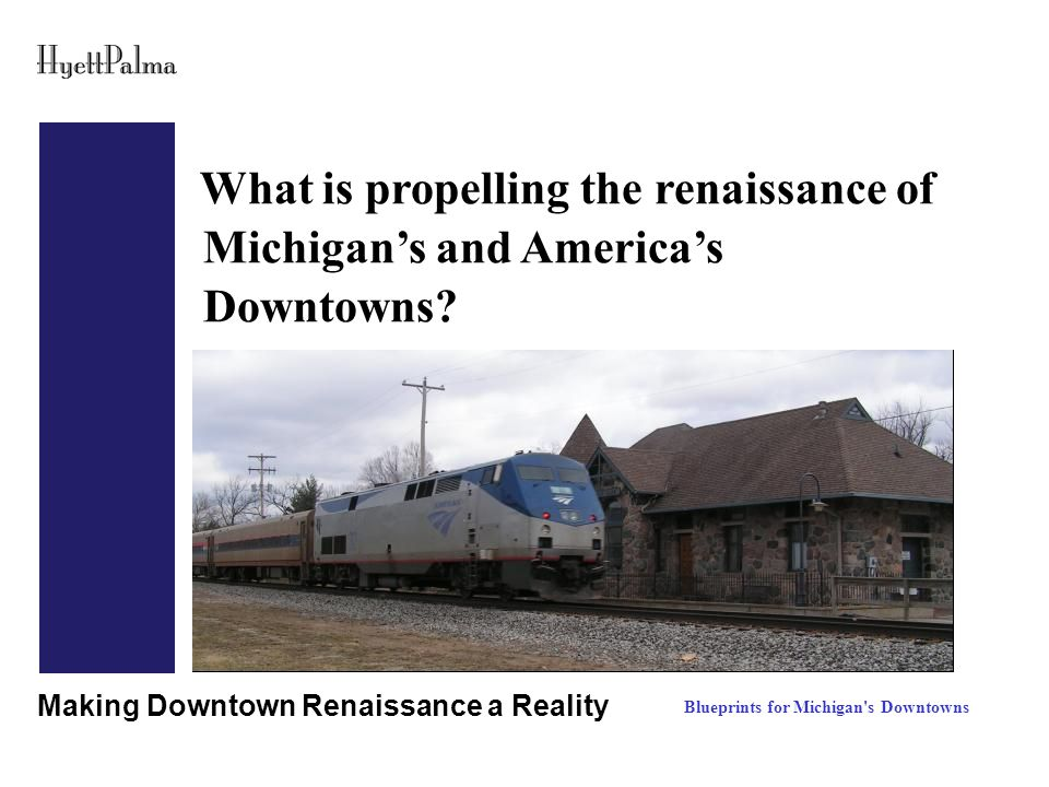 What is propelling the renaissance of Michigan's and America's Downtowns.