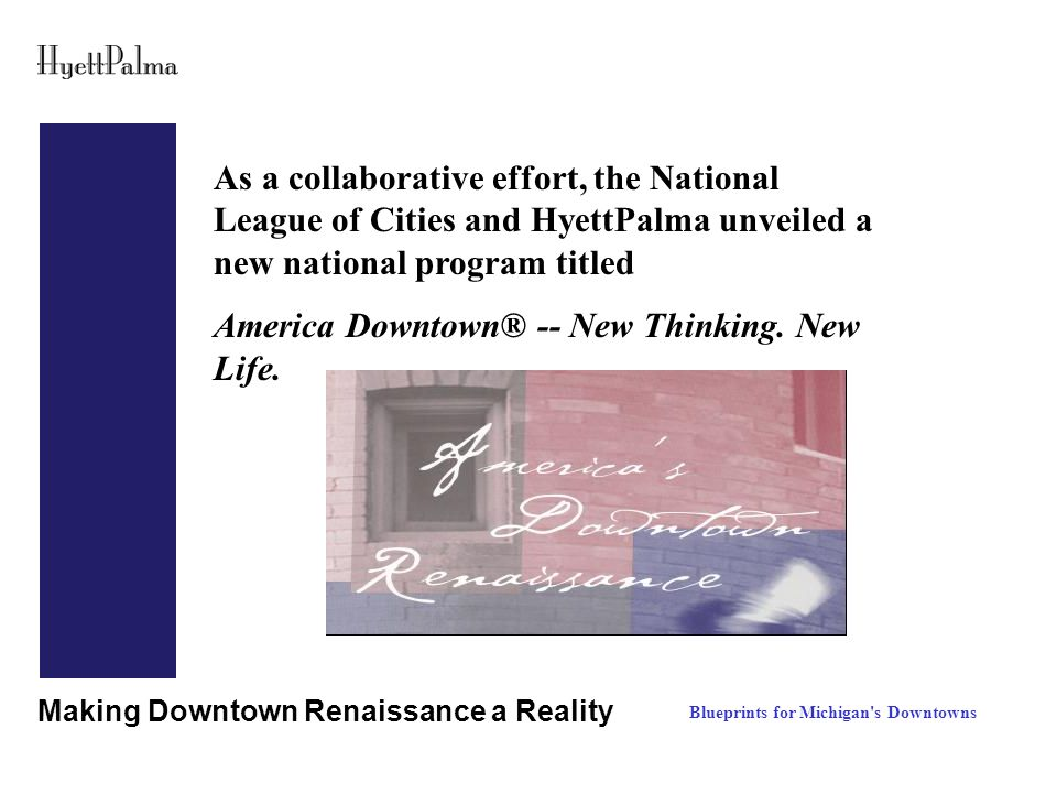 Making Downtown Renaissance a Reality Business Development Blueprints for Michigan s Downtowns Windows Security Bars Chamber of Commerce Assistance One-On-Ones Signs Outdoor Dining Top List/Full List Recruitment Clustering Position