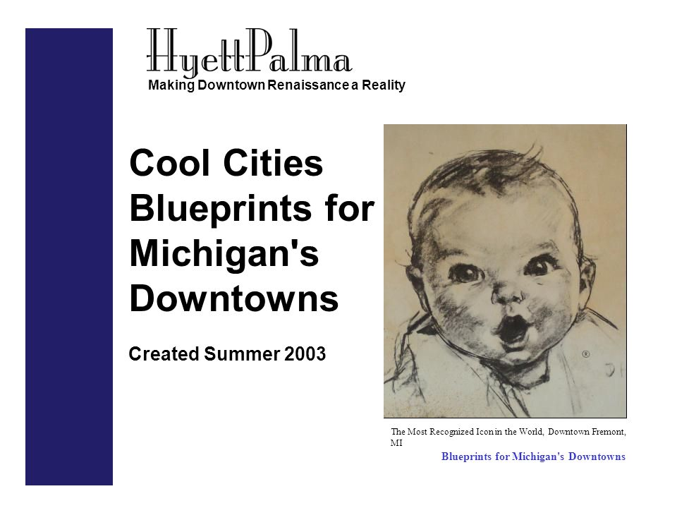 Cool Cities Blueprints for Michigan s Downtowns Created Summer 2003 Making Downtown Renaissance a Reality The Most Recognized Icon in the World, Downtown Fremont, MI Blueprints for Michigan s Downtowns