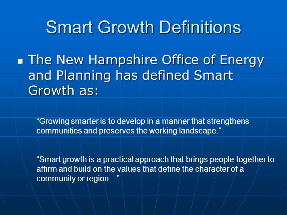 Smart Growth Definitions The New Hampshire Office of Energy and Planning has defined Smart Growth as: The New Hampshire Office of Energy and Planning
