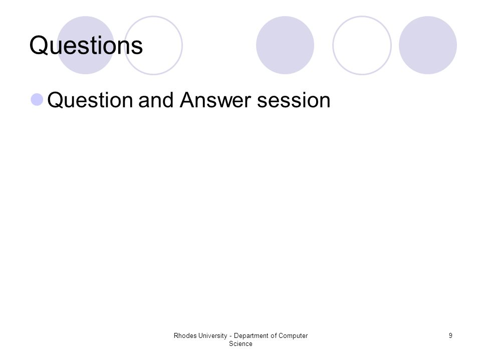 Rhodes University - Department of Computer Science 9 Questions Question and Answer session