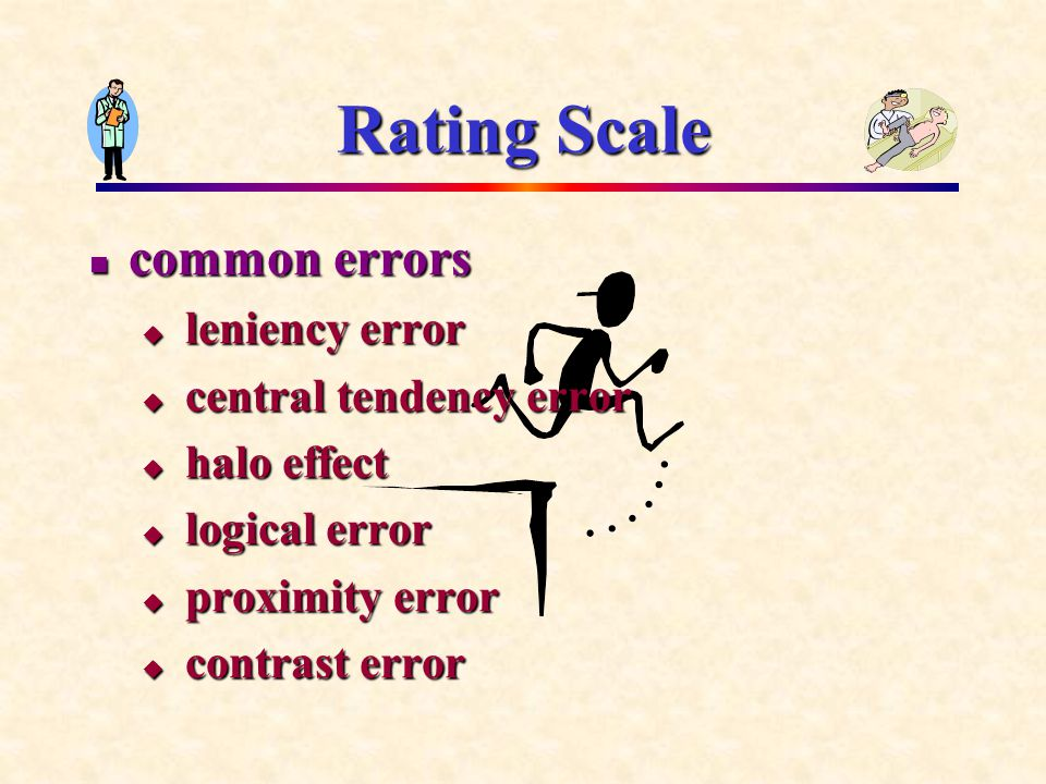 Rating Scale common errors common errors  leniency error  central tendency error  halo effect  logical error  proximity error  contrast error