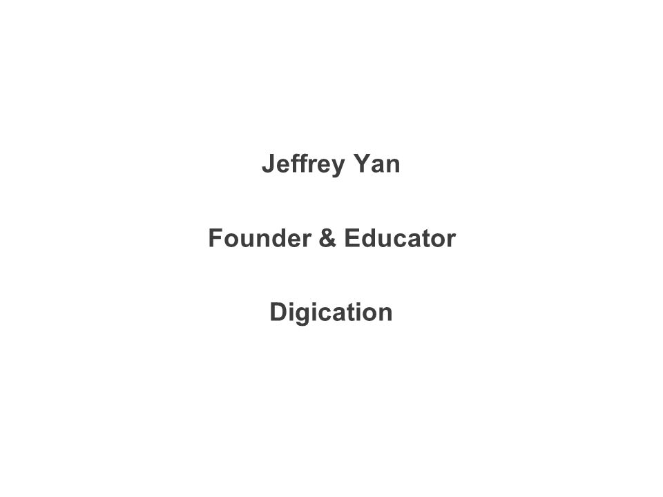 Jeffrey Yan Founder & Educator Digication