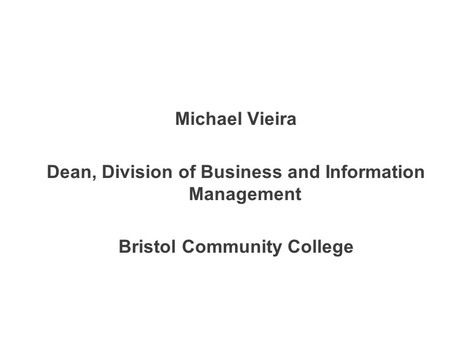 Michael Vieira Dean, Division of Business and Information Management Bristol Community College