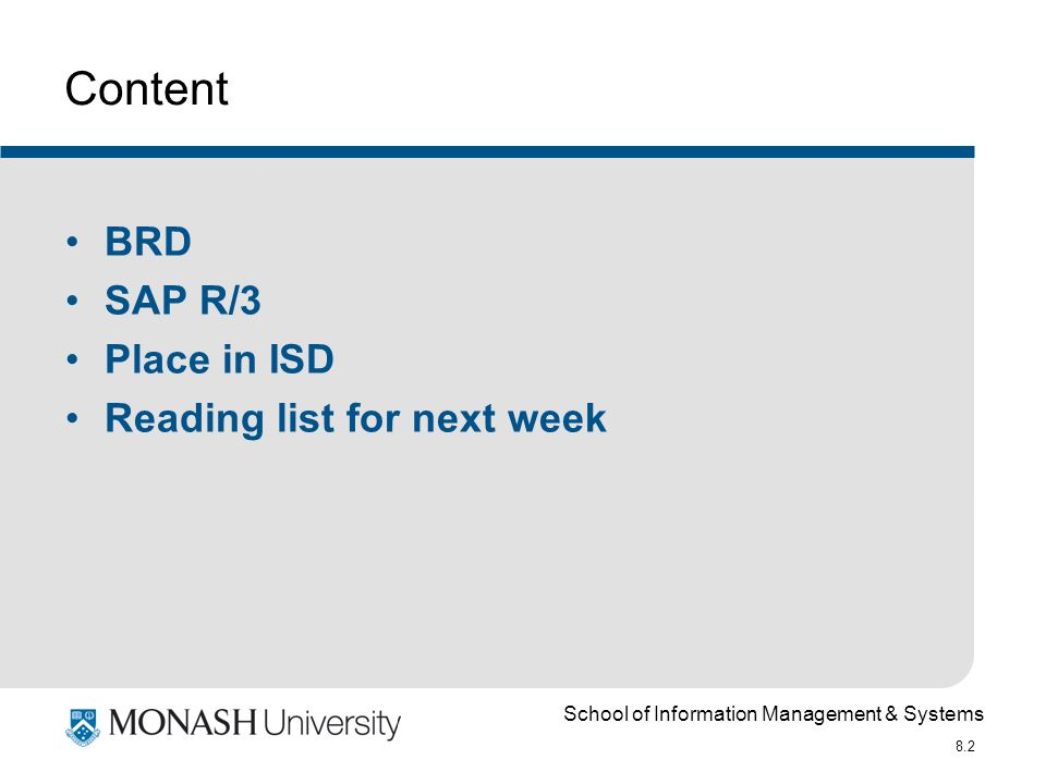 School of Information Management & Systems 8.2 Content BRD SAP R/3 Place in ISD Reading list for next week
