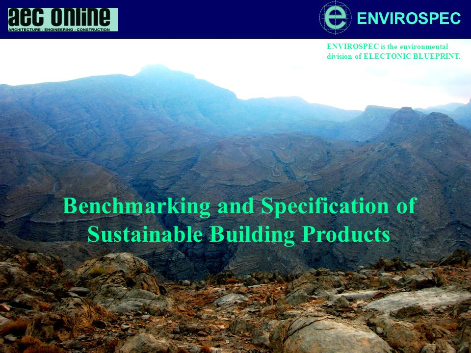 ENVIROSPEC Benchmarking and Specification of Sustainable Building Products ENVIROSPEC is the environmental division of ELECTONIC BLUEPRINT.