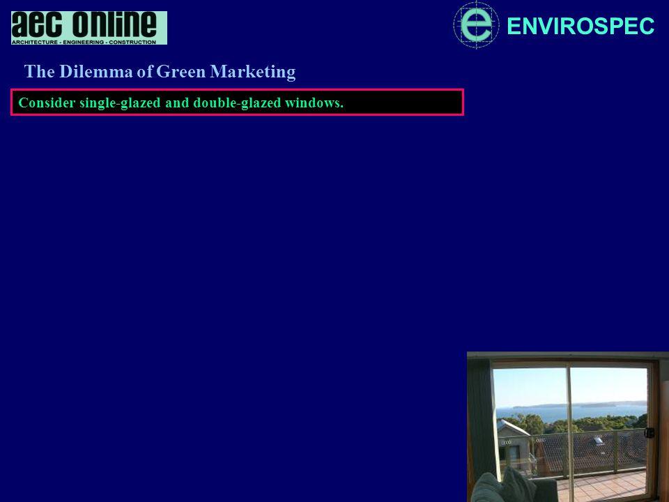 ENVIROSPEC Consider single-glazed and double-glazed windows. The Dilemma of Green Marketing