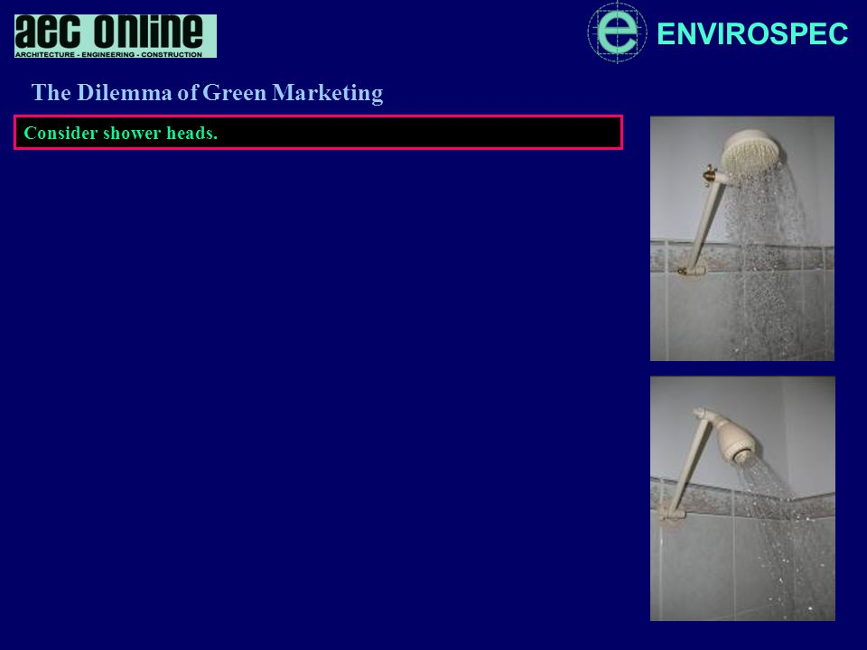 ENVIROSPEC Consider shower heads. The Dilemma of Green Marketing