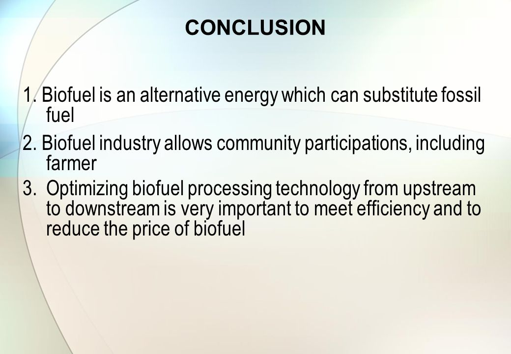 1. Biofuel is an alternative energy which can substitute fossil fuel 2. Biofuel industry allows community participations, including farmer 3.Optimizin