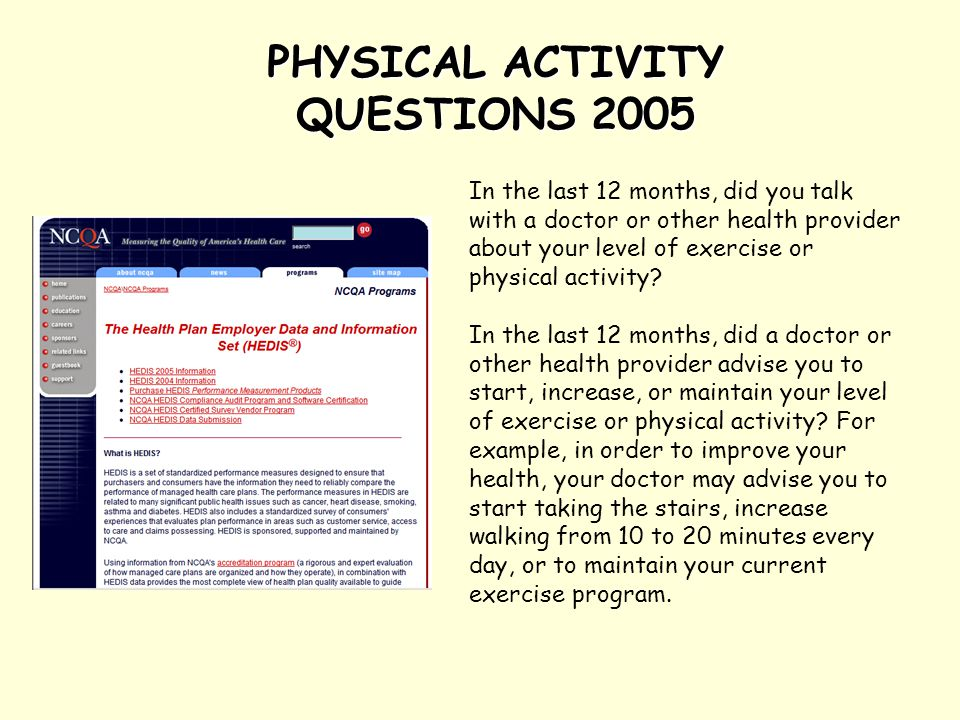 PHYSICAL ACTIVITY QUESTIONS 2005 In the last 12 months, did you talk with a doctor or other health provider about your level of exercise or physical activity.