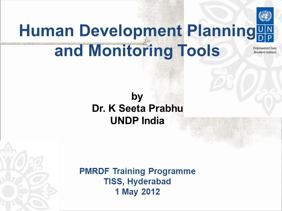 HUMAN DEVELOPMENT RADARS  Used instead of composite indices – most useful at taluka level where data constraints severe  Can be used to display data at disaggregate level- rural urban gaps can be seen pictographically  Data for different time points can be displayed in the same diagram  No weights required for indicators  Larger number of indicators can be displayed simultaneously