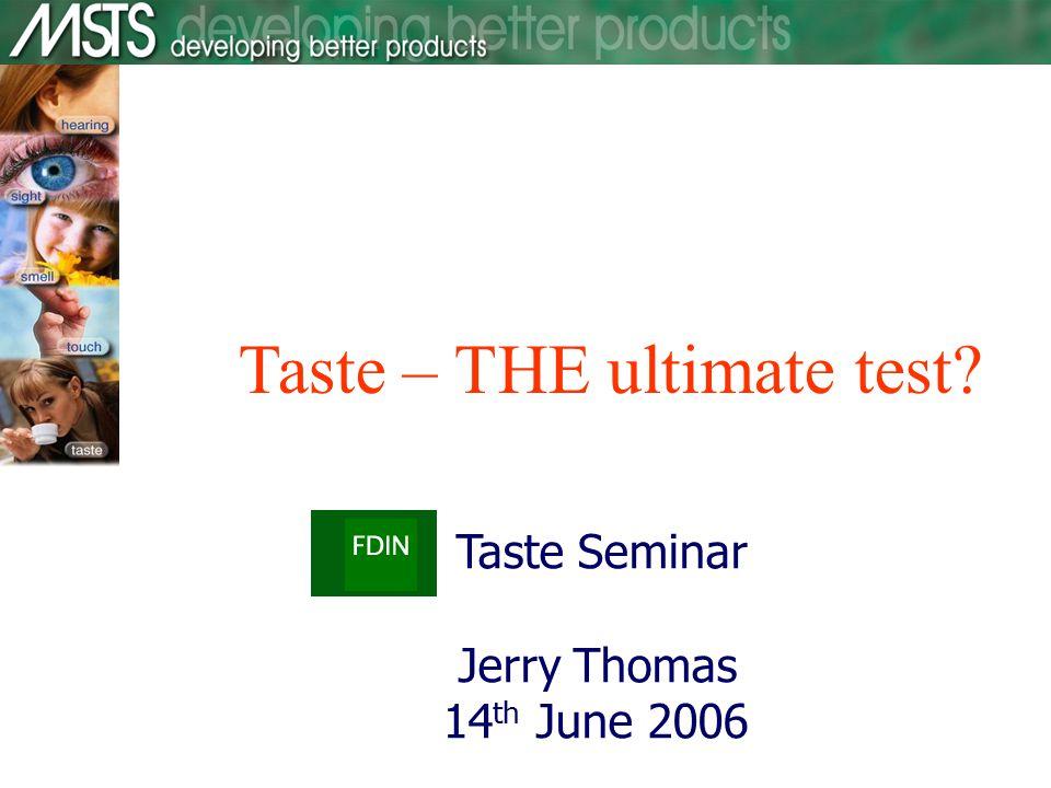 Taste Seminar Jerry Thomas 14 th June 2006 Taste – THE ultimate test
