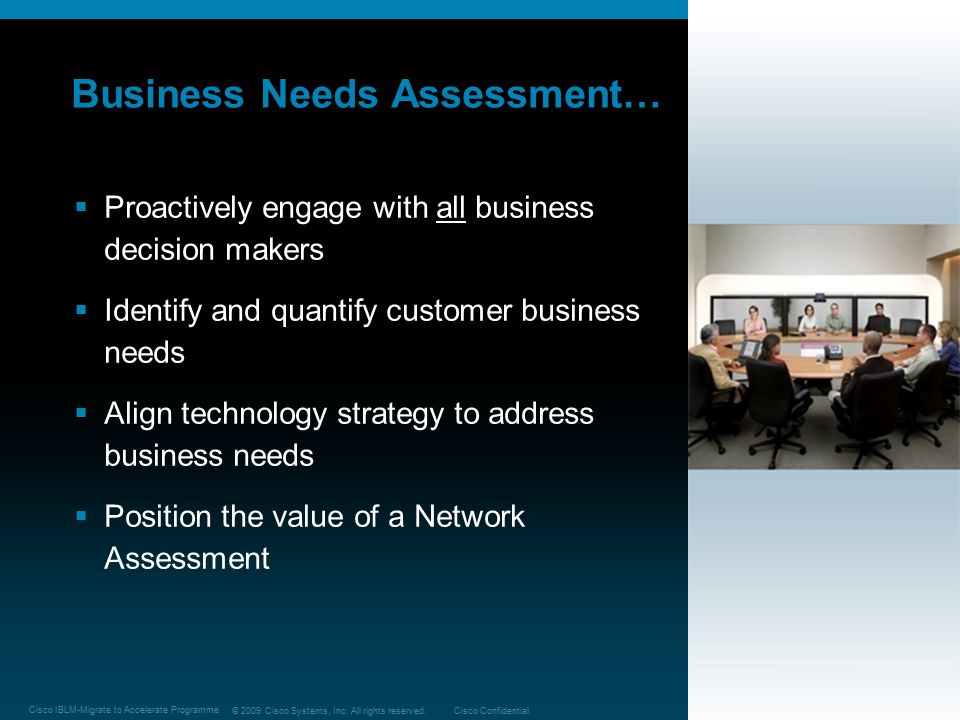 © 2009 Cisco Systems, Inc. All rights reserved.Cisco Confidential Cisco IBLM-Migrate to Accelerate Programme 20 Business Needs Assessment…  Proactive