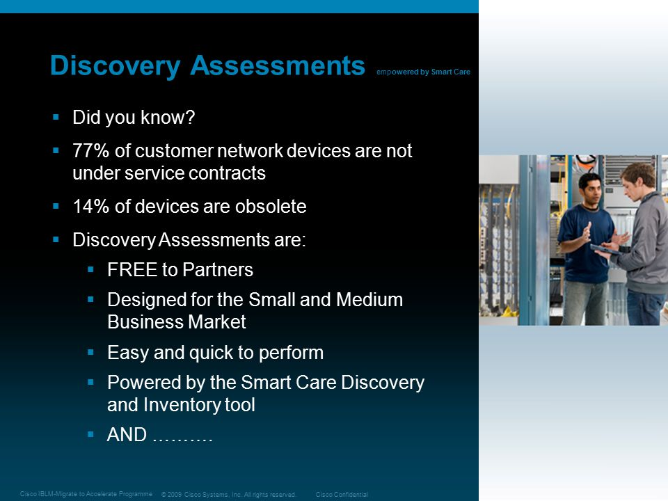 © 2009 Cisco Systems, Inc. All rights reserved.Cisco Confidential Cisco IBLM-Migrate to Accelerate Programme 24 Discovery Assessments empowered by Sma