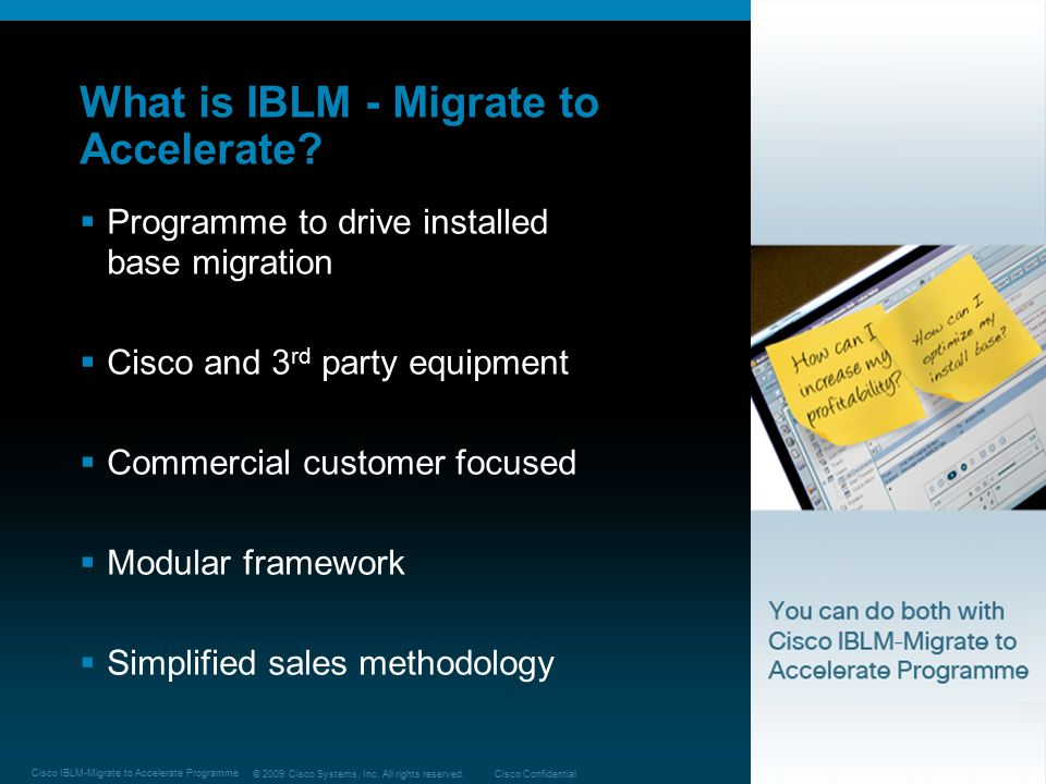 © 2009 Cisco Systems, Inc. All rights reserved.Cisco Confidential Cisco IBLM-Migrate to Accelerate Programme 3 What is IBLM - Migrate to Accelerate? 