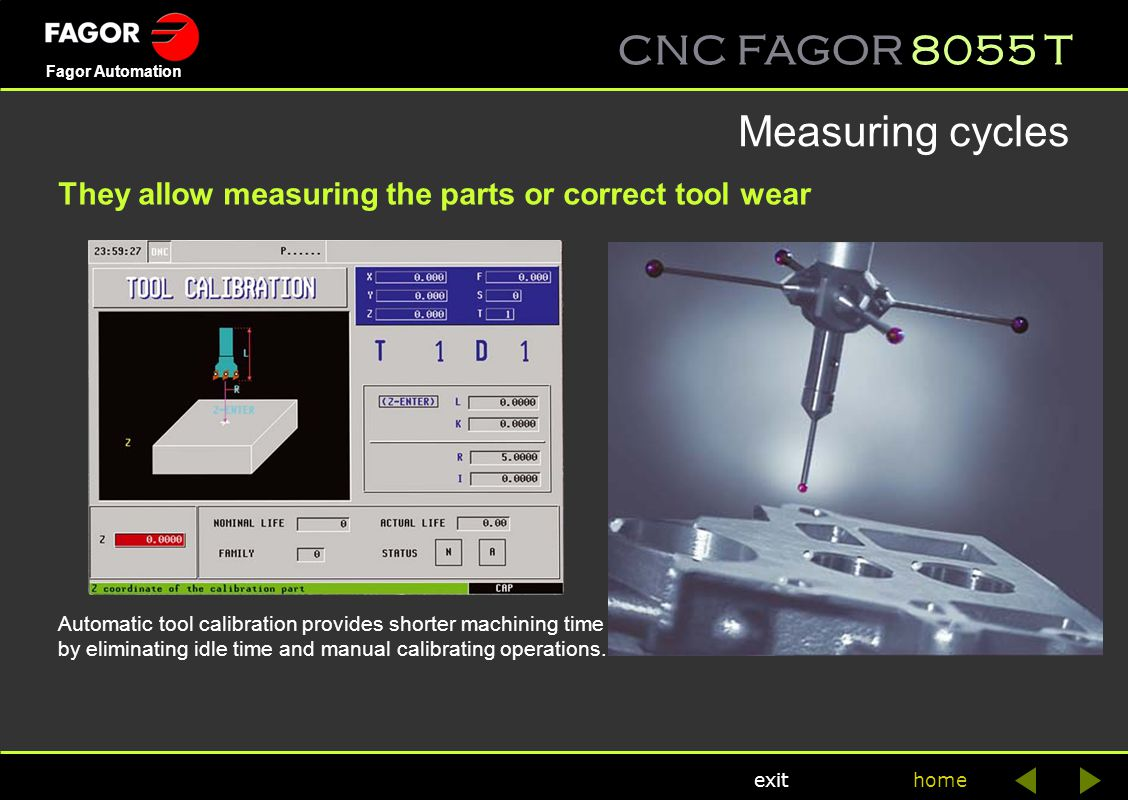 CNC FAGOR 8055 T home Fagor Automation exit Measuring cycles Automatic tool calibration provides shorter machining time by eliminating idle time and m