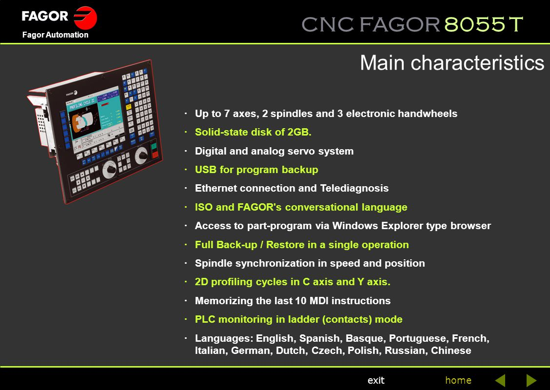 CNC FAGOR 8055 T home Fagor Automation exit Main characteristics ·Up to 7 axes, 2 spindles and 3 electronic handwheels ·Solid-state disk of 2GB. ·Digi
