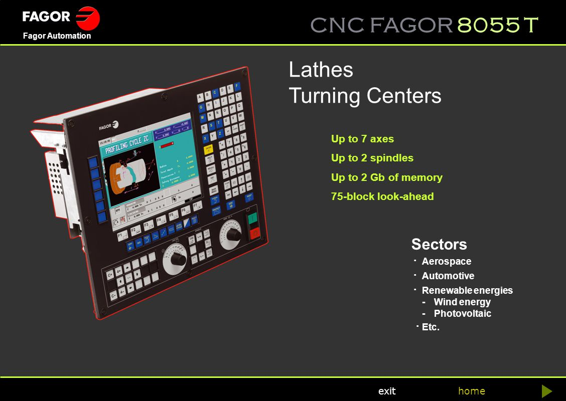 CNC FAGOR 8055 T home Fagor Automation exit It is possible to edit part-programs while executing another program reducing waiting time between parts.