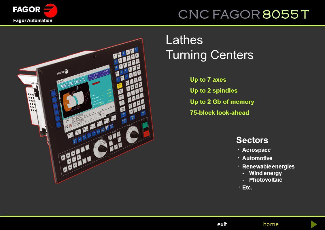 CNC FAGOR 8055 T home Fagor Automation exit General characteristics 8055 CNC8055 T CNC > CONFIGURATION CNC 8055 /A CNC 8055 PLUS Feedback inputs For axes 4 TTL/1Vpp inputs 4 TTL inputs For spindles For handwheels (5/5) FAGOR system >