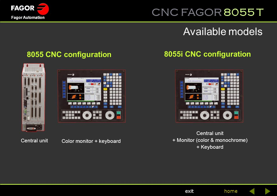 CNC FAGOR 8055 T home Fagor Automation exit Main characteristics ·Up to 7 axes, 2 spindles and 3 electronic handwheels ·Solid-state disk of 2GB.
