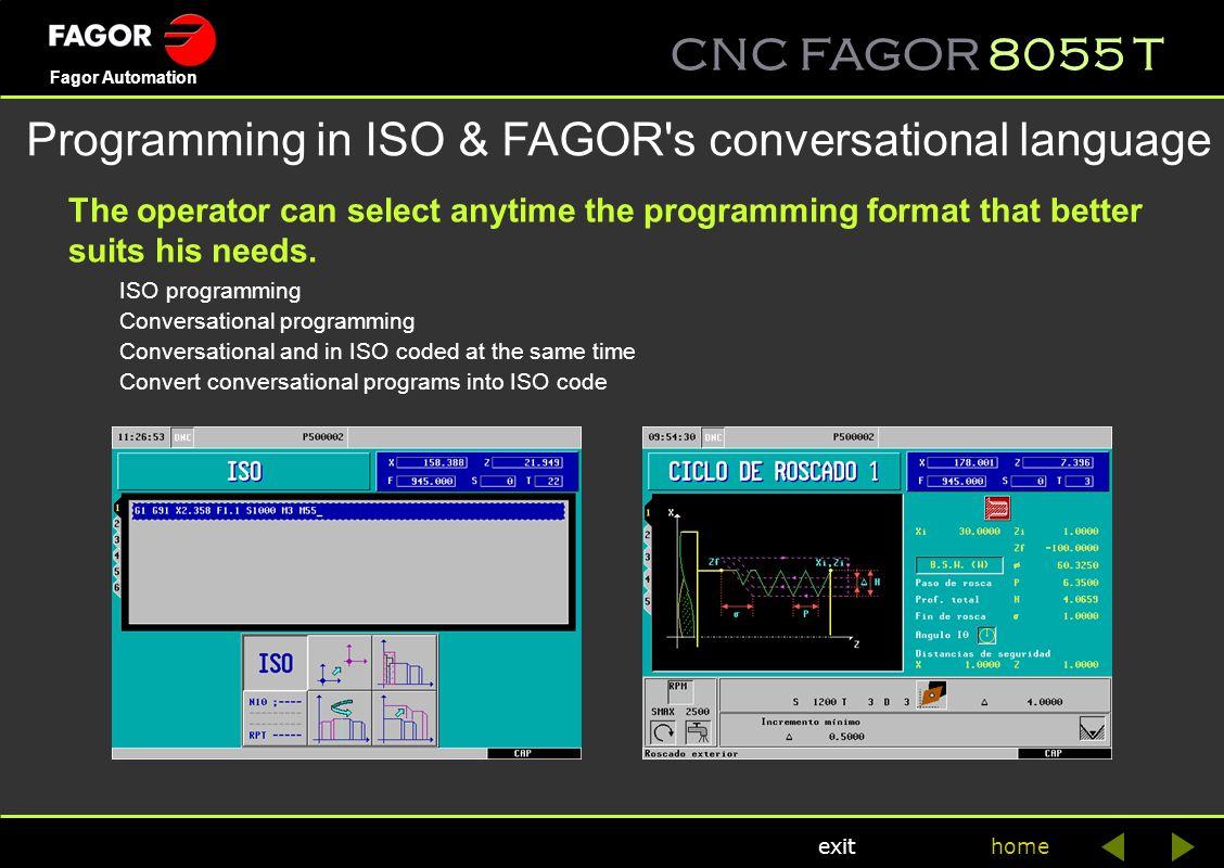 CNC FAGOR 8055 T home Fagor Automation exit General characteristics 8055i CNC8055 T CNC > CONFIGURATION CNC 8055i /A CNC 8055i PLUS Feedback inputs For axes 4 TTL/1Vpp inputs (optional) For spindles 1TTL For handwheels 2 TTL (5/5) FAGOR system >