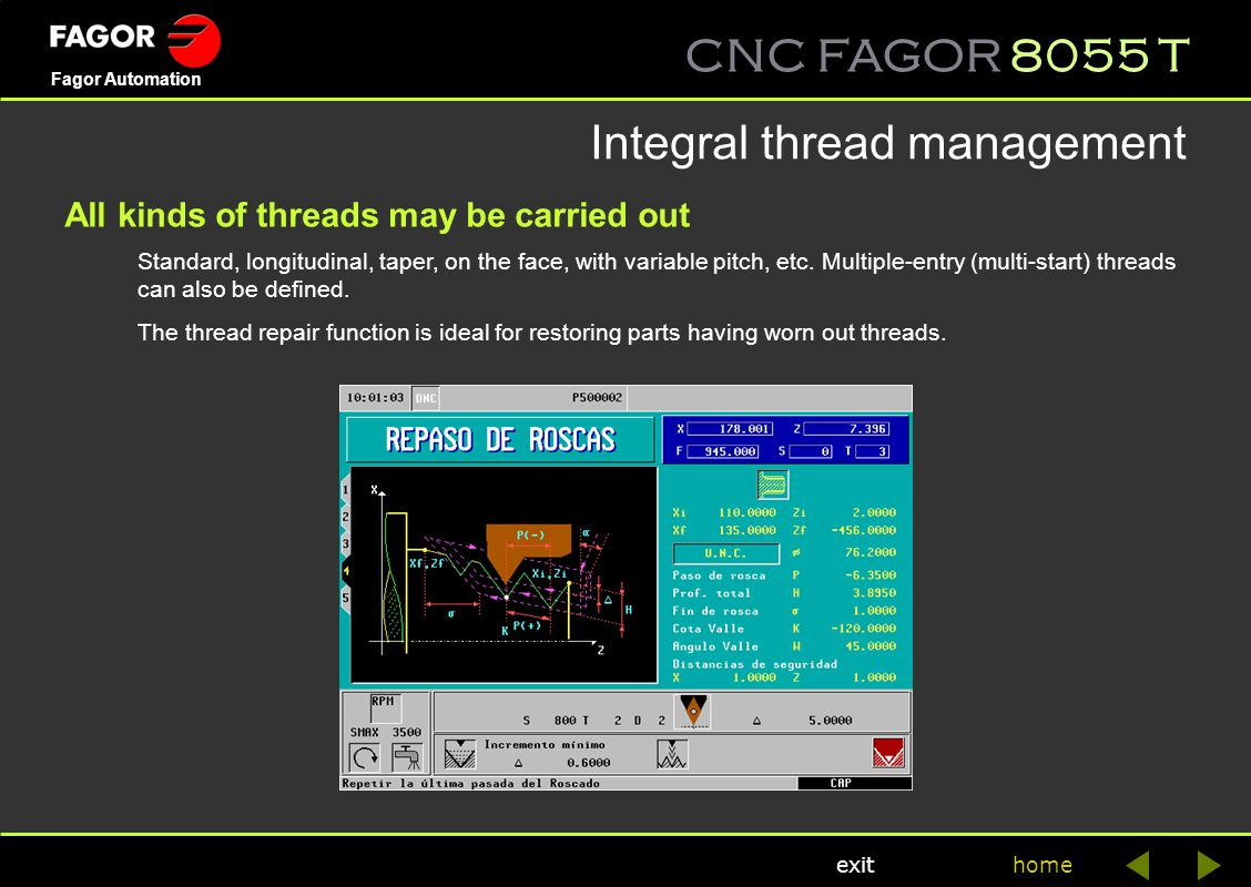 CNC FAGOR 8055 T home Fagor Automation exit Integral thread management Standard, longitudinal, taper, on the face, with variable pitch, etc. Multiple-