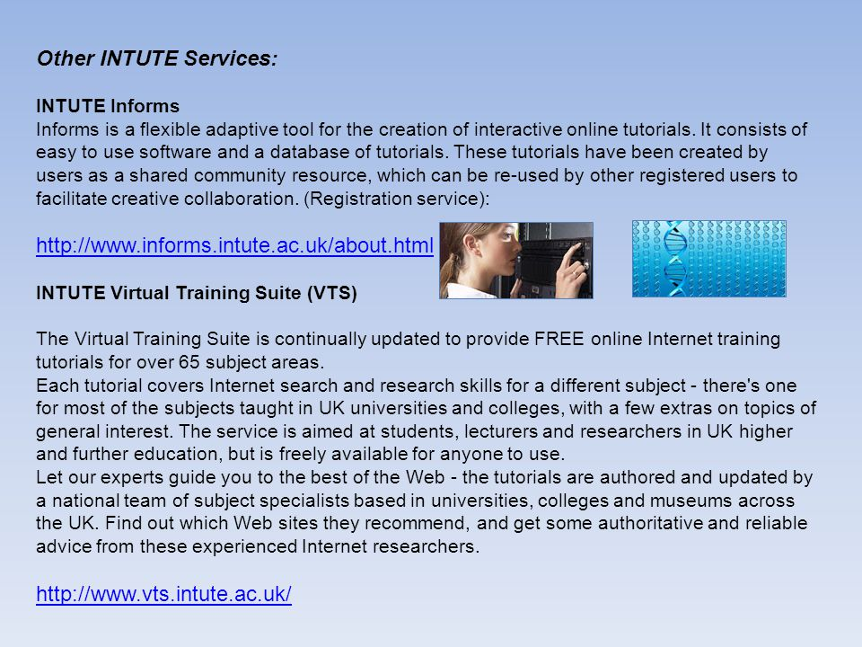 Other INTUTE Services (2): INTERNET DETECTIVE (Primarily for Students, but...) It's a free online tutorial that will help you develop Internet research skills for your university and college work.