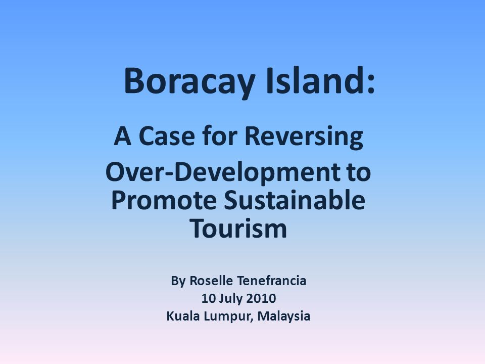 By 2018, DOT anticipates 27,600 residents living and Boracay and 2million tourist arrivals.